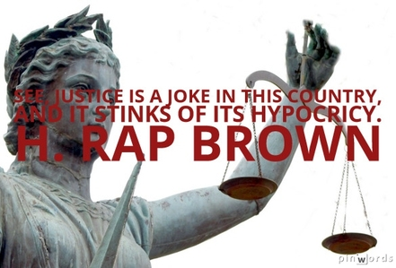 See, justice is a joke in this country, and it stinks of its hypocrisy.