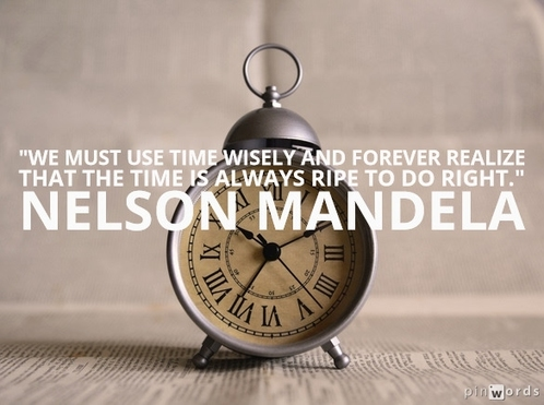 We must use time wisely and forever realize that the time is always ripe to do right.