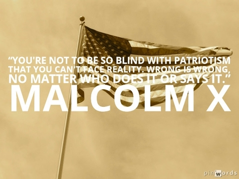 You're not to be so blind with patriotism that you can't face reality. Wrong is wrong, no matter who does it or says it.