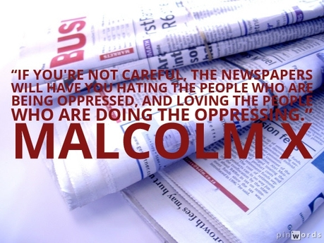 If you're not careful, the newspapers will have you hating the people who are being oppressed, and loving the people who are doing the oppressing.