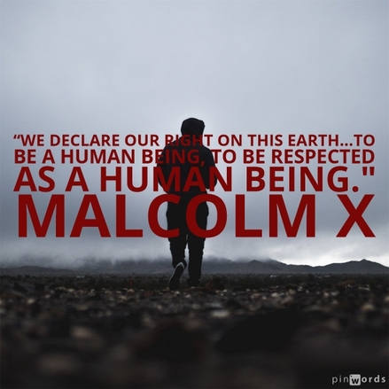 We declare our right on this earth...to be a human being. To respected as a human being.