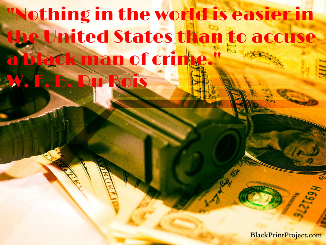 Nothing in the world is easier in the United States than to accuse a Black man of crime.~ W.E.B. DuBois