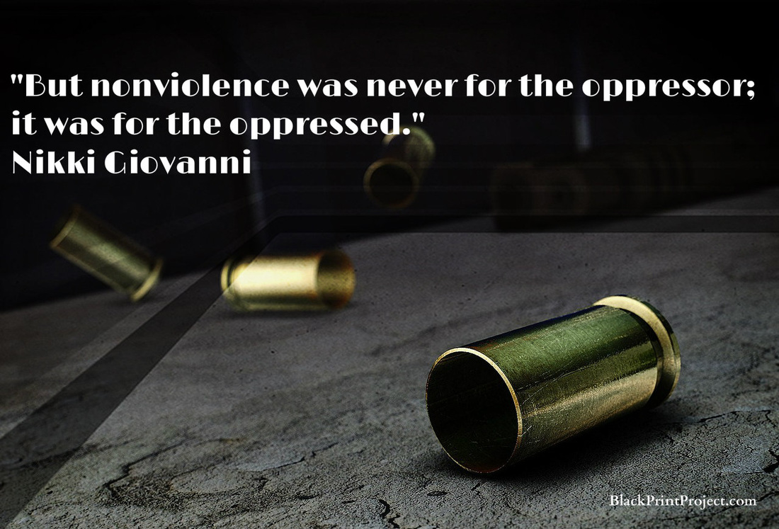 But nonviolence was never for the oppressor; it was for the oppressed. Nikki Giovanni