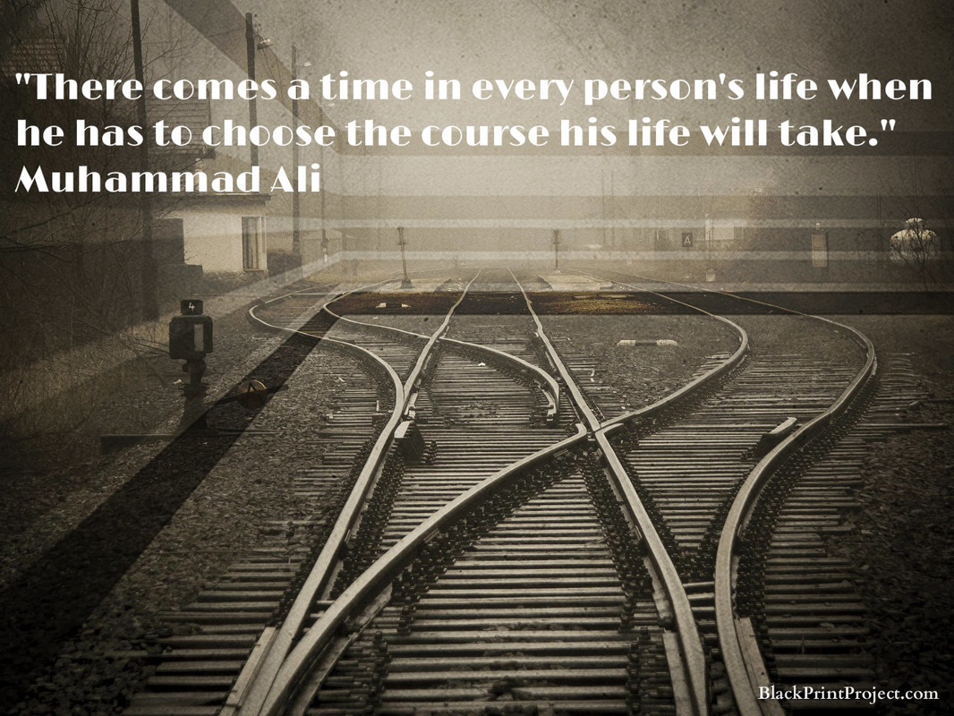 There comes a time in every person's life when he has to choose the course his life will take.~ Muhammad Ali