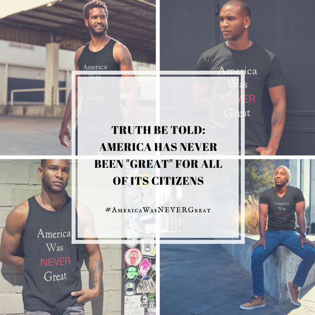 Truth be told, the America so many fantasize about NEVER existed. #AmericaWasNEVERGreat https://teespring.com/america-was-never-great-6775