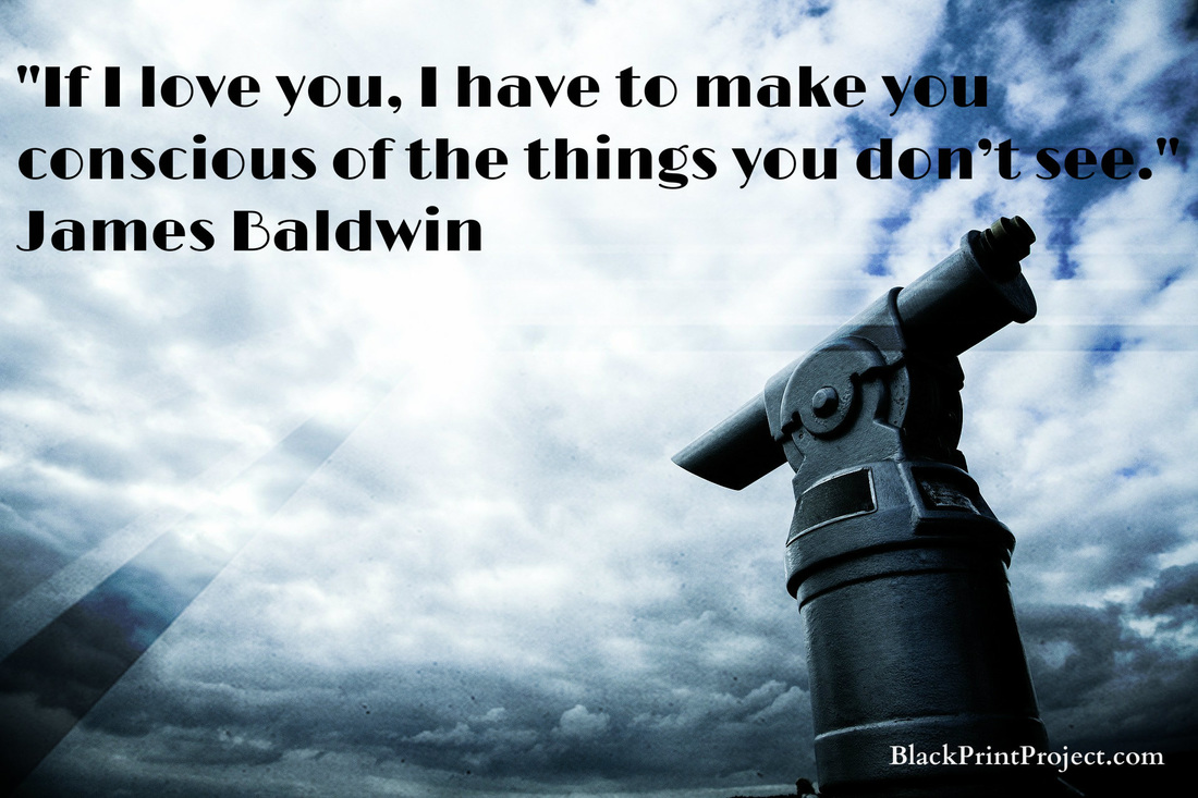 If I love you, I have to make you conscious of the things you don't see. James Baldwin