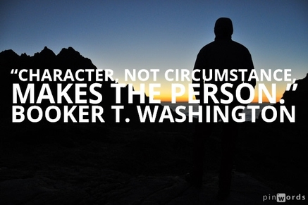 Character, not circumstance, makes the person.