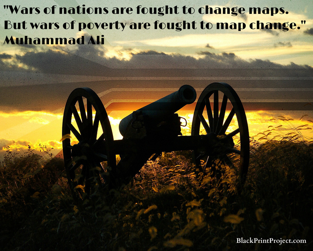 Wars of nations are fought to change maps. But wars of poverty are fought to map change.~ Muhammad Ali