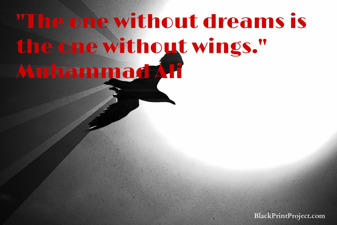 The one without dreams is the one without wings.~ Muhammad Ali