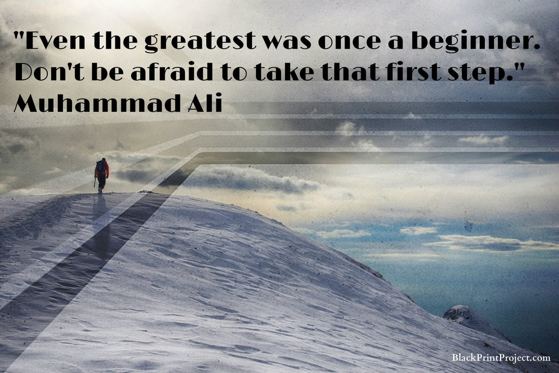 Even the greatest was once a beginner. Don't be afraid to take that first step.~ Muhammad Ali