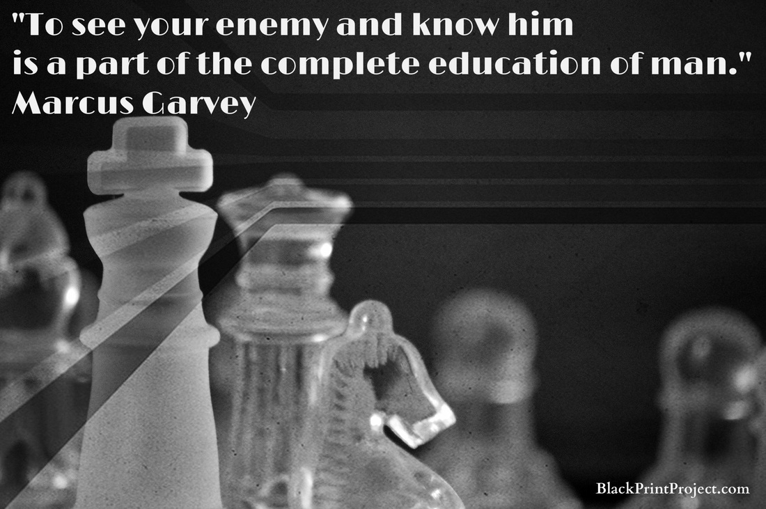 To see your enemy and know him is a part of the complete education of man.~ Marcus Garvey