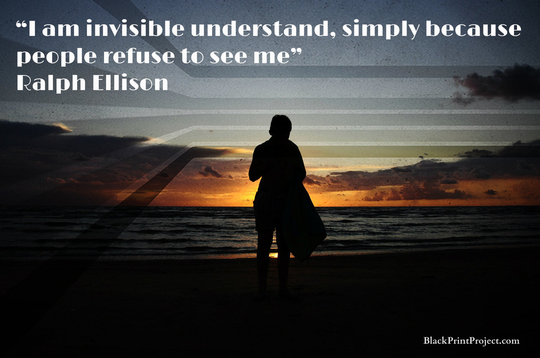I am invisible understand, simply because people refuse to see me~ Ralph Ellison