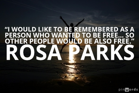 """I would like to be remembered as a person who wanted to be free... so other people would be also free.""  Rosa Parks quotes"