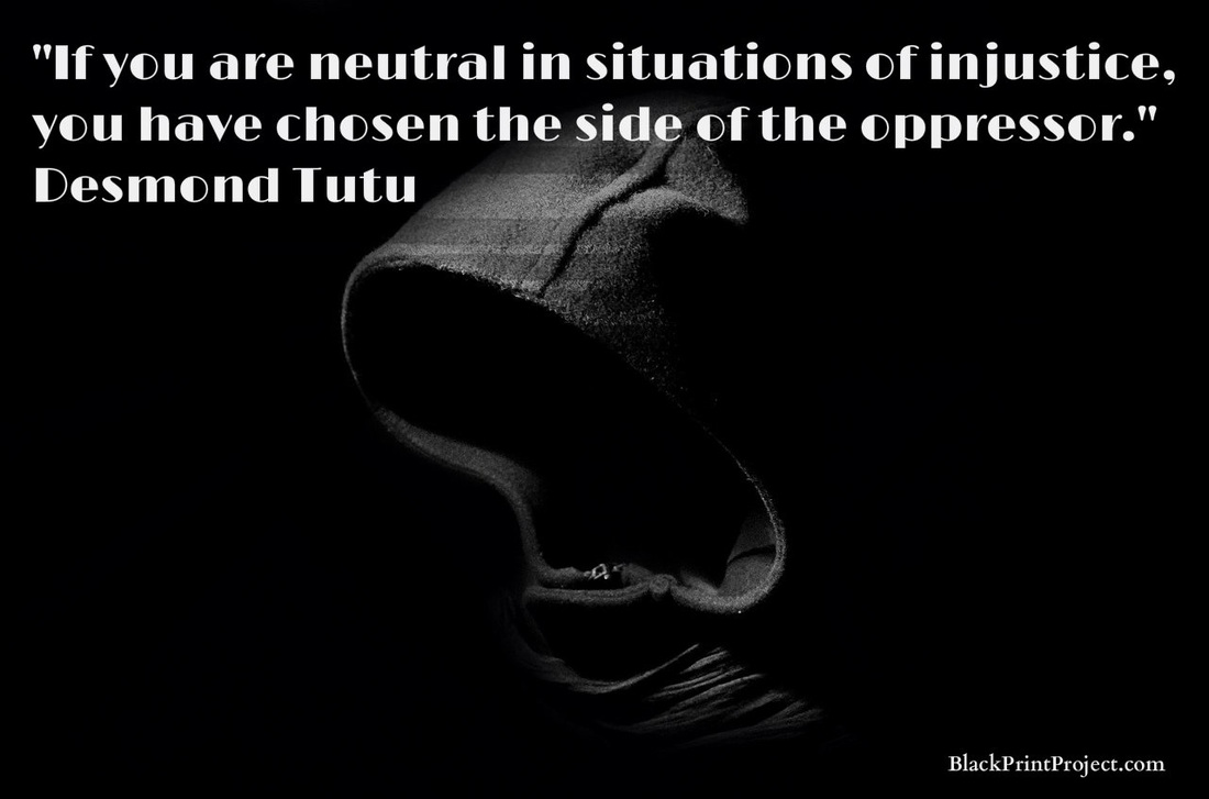 If you are neutral in situations of injustice, you have chosen the side of the oppressor.~ Desmond Tutu