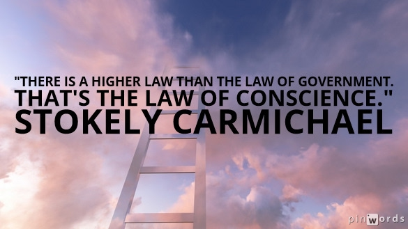 There is a higher law than the law of government. That's the law of conscience.