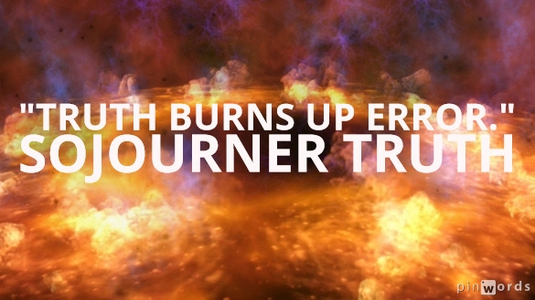 Truth burns up error.