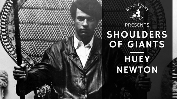 The Youth Shall Inherit the Revolution. The Legacy of Huey Newton. Shoulders of Giants
